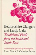 Bedfordshire Clangers and Lardy Cake : Traditional Foods from the South and South East  - Laura Mason