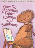 How Do Dinosaurs Learn Colours and Numbers? - Jane Yolen