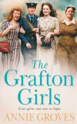 The Grafton Girls : Four Gilrs, One War to Fight - Annie Groves
