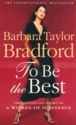 To Be the Best : The Continuing Story of A Woman Of Substance - Barbara Taylor Bradford