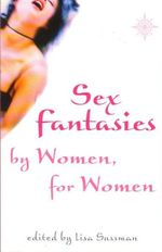 Sex Fantasies by Women, for Women : For Adults Only