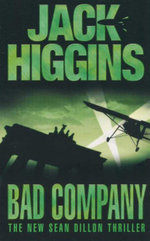 Bad Company : The New Sean Dillon Thriller - Jack Higgins