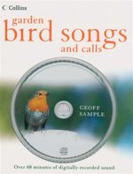 Garden Bird Songs and Calls (With CD) : Over 60 Minutes of Digitally-Recorded Sound - Geoff Sample