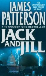 Jack and Jill : The Unstoppable Alex Cross is Back! - James Patterson