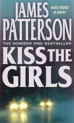 Kiss the Girls : Alex Cross is Back - James Patterson