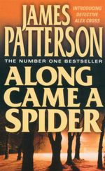 Along Came a Spider : Introducing Detective Alex Cross - James Patterson