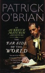 The Far Side Of The World : An Aubrey & Maturin Adventure : Book 10 - Patrick O'Brian
