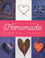 Homemade : Gorgeous Things to Make with Love - Ros Badger