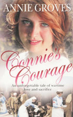 Connie's Courage : An Unforgettable Tale Of Wartime Love And Sacrifice - Annie Groves