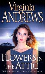 Flowers In The Attic : The Dollanganger Series : Book 1 - Virginia Andrews