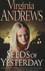 Seeds of Yesterday : The Dollanganger Series : Book 4 - Virginia Andrews