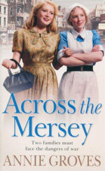 Across the Mersey : Two Families Must Face the Dangers of War - Annie Groves