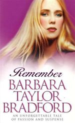 Remember : An Unforgettable Tale of Passion and Suspense - Barbara Taylor Bradford
