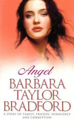 Angel : A Story of Family, Friends, Innocence and Corruption - Barbara Taylor Bradford