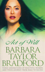 Act of Will : Three Generations of Beautiful Women, and Their Journey From Rags to Riches - Barbara Taylor Bradford