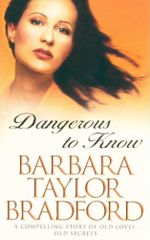 Dangerous to Know : A compelling story of old loves, old secrets - Barbara Bradford Taylor