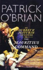 The Mauritius Command : An Aubrey & Maturin Adventure : Book 4 - Patrick O'Brian