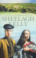 A Long way from Heaven : Feeney Saga - Book 1 - Sheelagh Kelly