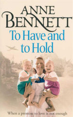To Have and To Hold : When A Promise to Love is not Enough - Anne Bennett