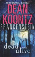 Dead and Alive : Frankenstein : Book 3 - Dean Koontz