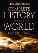 The Times Complete History of the World : A Natural History Identification Guide to the Dive... - Richard Overy