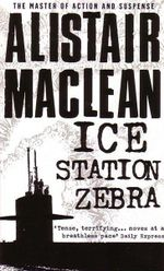 Ice Station Zebra : The Master of Action and Suspense - Alistair Maclean