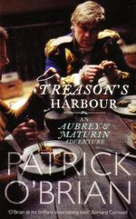 Treason's Harbour : An Aubrey & Maturin Adventure : Book 9 - Patrick O'Brian