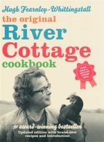 The River Cottage Cookbook : Updated Edition with Brand-New Recipes and Introduction - Hugh Fearnley-Whittingstall