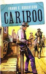Cariboo : Wild West Club Series - Frank C. Robertson