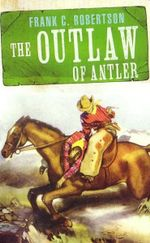 The Outlaw of Antler : Wild West Club Series  - Frank C. Robertson