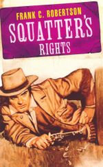 Squatter's Rights - Frank C. Robertson