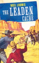 The Leaden Cache : Wild West Club Series - Noel Loomis