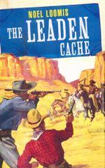The Leaden Cache - Noel Loomis