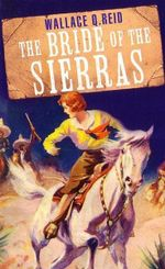 The Bride of The Sierras : Wild West Club Series - Wallace Q. Reid