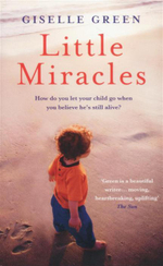 Little Miracles : How Do You Let Your Child Go When You Believe He's Still Alive? - Giselle Green