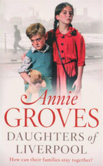 Daughters of Liverpool : How Can Their Families Stay Together? - Annie Groves