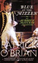 Blue at the Mizzen : An Aubrey & Maturin Adventure : Book 20 - Patrick O'Brien