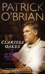 Clarissa Oakes : An Aubrey & Maturin Adventure : Book 15 - Patrick O Brien