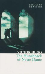 The Hunchback of Notre-Dame : Collins Classics - Victor Hugo