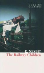 The Railway Children : Collins Classics  - E. Nesbit