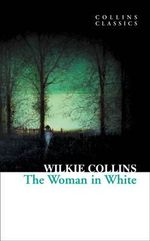 The Woman in White : Collins Classics - Wilkie Collins