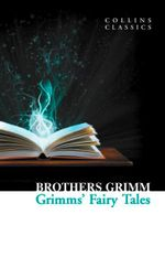 Grimms' Fairy Tales : Collins Classics Series - Jacob Grimm
