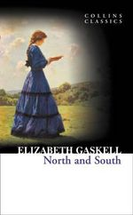North and South : Collins Classics Ser. - Elizabeth Cleghorn Gaskell