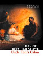 Uncle Tom's Cabin : Collins Classics Ser. - Harriet Beecher Stowe