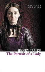 The Portrait Of A Lady : Collins Classics - Henry James