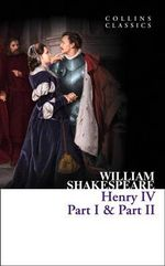 Henry IV, Part 1 And Part 2 : Collins Classics - William Shakespeare