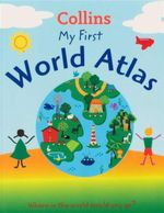 My First World Atlas : Where in the World Would You Go?