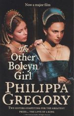 The Other Boleyn Girl : Two Sisters Competing For The Greastest Prize... The Love Of A King - Phillippa Gregory