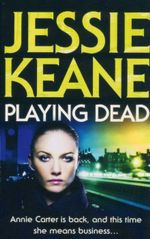 Playing Dead : Annie Carter is Back and This Time She Means Business... - Jessie Keane