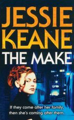 The Make : If They Come After Her Family, Then She's Coming After Them. - Jessie Keane